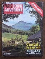PARIS CENTRE AUVERGNE N°24 JUILLET 1972 SPECIAL CANTAL AURILLAC MAURIAC ST FLOUR SALERS PEYNET VIC SUR CERE DRUGEAC ... - Turismo Y Regiones
