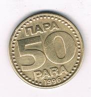 50 PARA 1996 JOEGOSLAVIE /0531/ - Yougoslavie