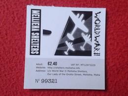 MALTA TICKET DE ENTRADA BILLETE ENTRY ENTRANCE ENTRÉE WORLD WAR II GUERRA MUNDIAL MELLIEHA SHELTERS REFUGIOS ANTIAÉREOS - Tickets - Entradas