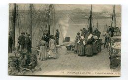 CPA 62 : BOULOGNE Sur MER   Arrivée Du Poisson A  VOIR  !!!!!!! - Boulogne Sur Mer