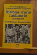 De La Force Publique à L'armée Nationale Congolaise. Histoire D'une Mutinerie Juillet 1960. L. F. Vanderstraeten; 1985; - Livres