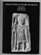 Préhistoire Protohistoire Musée De Meaux Seine Et Marne Livre De 190 Pages - Archéologie