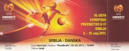 Ticket UEFA Under17 U17 Championship Serbia  Vs Denmark Football Match 2011. - Tickets D'entrée