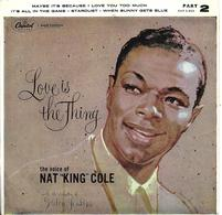 """Nat King Cole  """"  Love Is The Thing  """" - Unclassified"""