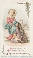 Images Religieuses : Marie A Pitié, Car Elle Aussi A Pleuré : ( Aiguebelle - Drome ) - Santini