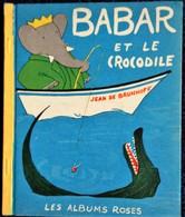 Jean De Brunhoff - BABAR Et Le Crocodile - Les Albums Roses - Hachette - ( E.O. 1953 ) . - Books, Magazines, Comics