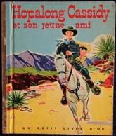 Un Petit Livre D' Or N° 73 - Hopalong Cassidy Et Son Jeune Ami - Éditions COCORICO - ( 1954 ) . - Other