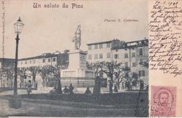 CPA - Italie / Italia - Un Saluto Da PISA - Piazza S. Caterina - 1900 - Pisa