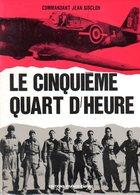 Guerre 39 45 : Le Cinquième Quart D'heure Par Commandant Jean Gisclon - Oorlog 1939-45
