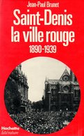 Saint Denis (93) La Ville Rouge (1890 1939) Par Jean-Paul Brunet - Ile-de-France