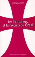 LES TEMPLIERS ET LES SECRETS DU GRAAL DE CHARLY SAMSON ED. ALPHEE-J.-P. BERTRAND - Histoire