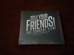 TELL YOUR FRIENDS  ° THE CONCERT FILM   CD + DVD  NEUF SOUS CELOPHANE - Filmmusik