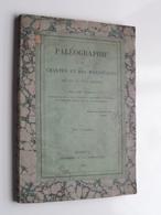PALEOGRAPHIE Des CHARTES Et Des MANUSCRITS Du XIe Au XVIIe Siècles Par Alph. CHASSANT Evreux 1839 ( Voir Photo Svp ) ! - Manuscrits