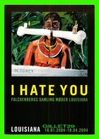 NEW ORLEANS, LA - LOUISIANA MUSEUM FOR MODERN KUNST - I HATE YOU, 2004 - LA CIGARETTE - - New Orleans