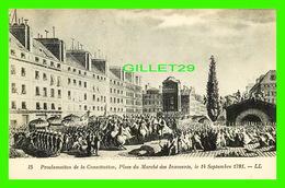 MILITARIA, GUERRES - PROCLAMATION DE LA CONSTITUTION,PLACE DU MARCHÉ DES INNOCENTS, 1791 - LÉVY ET NEURDEIN RÉUNIS - - Guerres - Autres