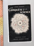 PIERRE ROUSSEAU LA CONQUETE DE LA SCIENCE COLLECTION SAVOIR ARTHEME FAYARD  1954 - Sciences