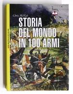 Militaria - BAM Biblioteca Arte Militare - Storia Del Mondo In 100 Armi - 2013 - Documenti