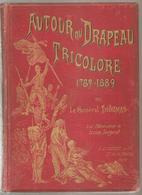 AUTOUR DU DRAPEAU TRICOLORE 1789-1889 Par Le Général THOUMAS, 200 Illustrations De Lucien Sergent - Livres