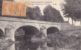 BRIE COMTE ROBERT - Pont De Grégy Sur L'Yerre - Brie Comte Robert