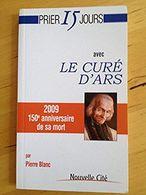 Prier 15 Jours Avec Le Curé D'ars _ Pierre Blanc - Religion
