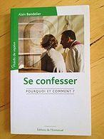 Se Confesser, Pourquoi Et Comment ? Alain Bandelier - Religion