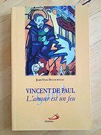 Vincent De Paul - L'amour Est Un Feu _ Jean-Yves Ducourneau - Religion