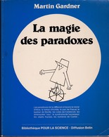 LA MAGIE DES PARADOXES DE MARTIN GARDNER ED. BIBLIOTHEQUE POUR LA SCIENCE 1986 - Sciences