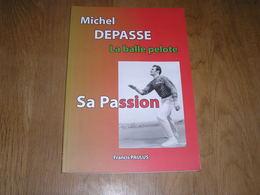 MICHEL DEPASSE La Balle Pelote Sa Passion Régionalisme Morlanwwelz Mont Sainte Aldegonde Championnat Sport Hainaut Jeux - Culture
