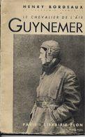 AVIATION Le Chevalier De L'air GUYNEMER Par Henry Bordeaux De L'académie Française - Librairie Plon - AeroAirplanes