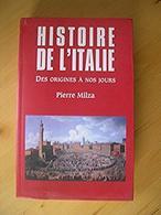 Histoire De L'italie. Des Origines A Nos Jours - Pierre Milza - Histoire