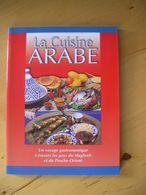 La Cuisine Arabe - Egypte-Maghreb-Turquie-Jordanie-Liban - Gastronomie