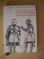 Sur Les Traces Des Templiers Des Bouches-Du-Rhône - Falque De Bezaure, Bernard - Histoire