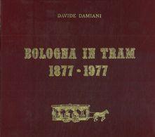 STORIA TRASPORTO PUBBLICO TRAM TRAMWAYS DAVIDE DAMIANI BOLOGNA IN TRAM 1877-1977 - Boeken & Software