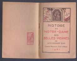 1921 HISTOIRE DE NOTRE-DAME DES BELLES-PIERRES PAR LE P. ELOY CHANOINE PREMONTRE CURE D' OPHAIN - Livres, BD, Revues