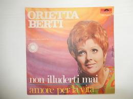 45 Giri - ORIETTA BERTI, Non Illuderti Mai - Amore Per La Vita - 45 G - Maxi-Single
