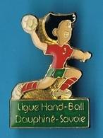 PIN'S //  ** LIGUE / HAND-BALL / DAUPHINÉ - SAVOIE ** - Handball