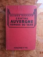 GUIDES DIAMANT CENTRE AUVERGNE GORGES DU TARN - HACHETTE 1932 - Tourisme