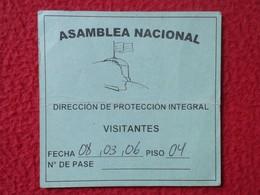 PASE TICKET DE ENTRADA BILLETE ENTRY ENTRANCE ENTRÉE ASAMBLEA NACIONAL VENEZUELA ? DIRECCIÓN PROTECCIÓN SEGURIDAD 2006 - Documentos Antiguos