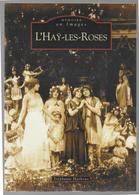 94 - L'HAY LES ROSES-  Stéphanie Harkous - Mémoires En Images - Edition Sutton - Ile-de-France