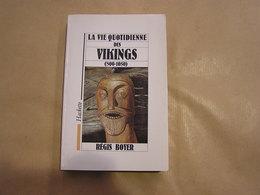 LA VIE QUOTIDIENNE DES VIKINGS 800 1050 Régis Boyer Histoire Viking Scandinavie Bateau Navire Vie Intellectuelle Habitat - Histoire
