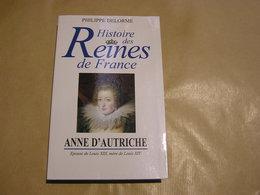 HISTOIRE DES REINES DE FRANCE ANNE D' AUTRICHE Histoire Roi Royaume France Infante Espagne Louis XIII - Storia