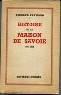 Fernand HAYWARD - HISTOIRE DE LA MAISON DE SAVOIE  - 1000 - 1553  Editions DENOEL  1941 - Alpes - Pays-de-Savoie