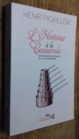 L'Histoire à La Casserole. Dictionnaire Historique De La Gastronomie - Gastronomie