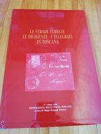 BIBLIOTECA FILATELICA: LE STRADE FERRATE LE DILIGENZE ED I TELEGRAFI IN TOSCANA - Filatelia E Historia De Correos