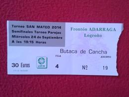 SPAIN TICKET DE ENTRADA BILLETE ENTRY ENTRANCE ENTRÉE ESPAGNE PELOTA VASCA PILOTA O SIMIL TORNEO SAN MATEO LOGROÑO 2014 - Tickets - Entradas