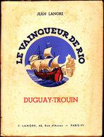Jean Lanore - Le Vainqueur De Rio- DUGUAY-TROUIN - Éditions F. Lanore -( 1935 ) . - Autres