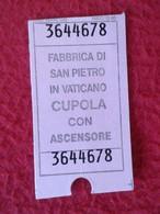 TICKET DE ENTRADA BILLETE ENTRY ENTRANCE ENTRÉE CUPOLA CÚPULA SAN PIETRO PEDRO IN VATICANO ROMA ASCENSORE ASCENSOR ITALY - Tickets - Entradas