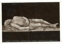 Tematica Arte Urbino  Cattedrale Oratorio Della Grotta Cristo Morto Viaggiata 1937 Condizioni Come Da Scansione - Sculptures