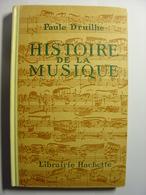 HISTOIRE DE LA MUSIQUE - PAULE DRUILHE - HACHETTE - 1963 - COUVERTURE RIGIDE CARTON - Musique