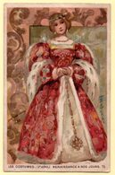 Chromo Chocolat Payraud. Les Costumes, Renaissance à Nos Jours. Costume Royal 1530. - Other